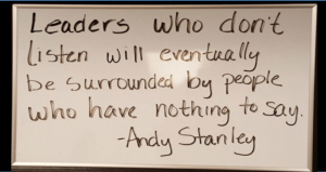 Leadership is what it takes to stand up and speak. leadership is also what it takes to sit down and listen.